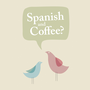 Spanish and Coffee