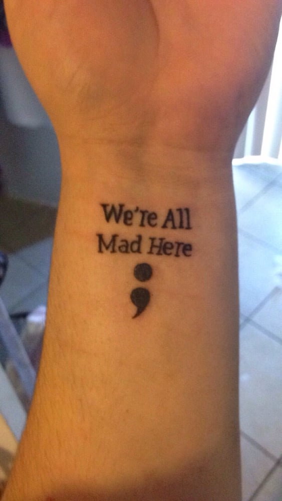 Semicolon Quote Glamorous Semicolon Tattoo With Alice In Wonderland Quote Yelp
