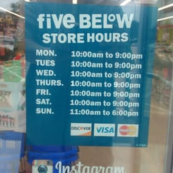 Five Below's hours vary depending on the store. See the link below to find the hours for your local store. The general hours are Mon-Sat 10am-9pm and Sun 10am-6pm.